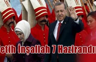 Erdoğan: Fetih İnşallah 7 Hazirandır