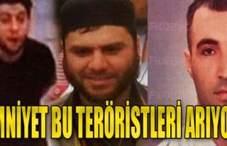Emniyet Bu Teröristleri Arıyor