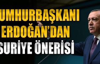Erdoğan'dan Suriye Önerisi