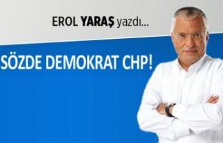 Erol Yaraş yazdı: Sözde demokrat CHP!