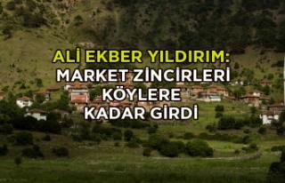 Ali Ekber Yıldırım: Zincir marketler köylere girdi