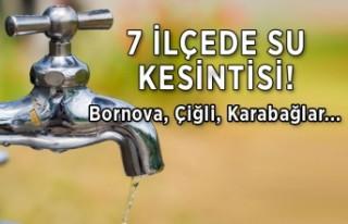 İzmirliler dikkat! 7 ilçede su kesintisi... Bornova,...