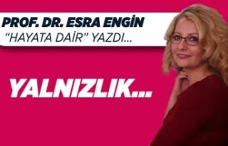 Prof. Dr. Esra ENGİN yazdı: Yalnızlık...