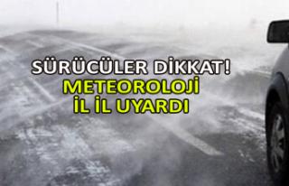 Sürücüler dikkat! Meteoroloji il il uyardı