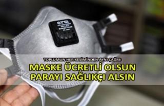 Toplumun her kesiminden aynı çağrı: Maske ücretli...