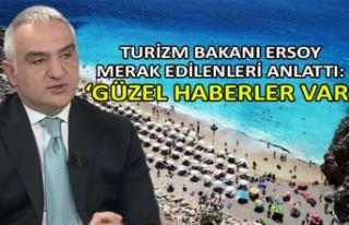 Turizm Bakanı Ersoy: 'Güzel haberler var'