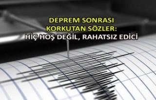 Deprem sonrası korkutan sözler: Hiç hoş değil,...
