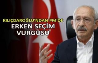 Kılıçdaroğlu'ndan PM'de erken seçim...