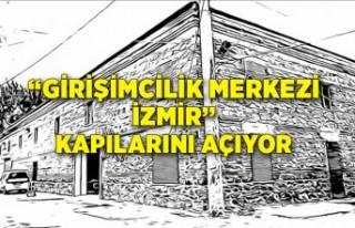 """""""Girişimcilik Merkezi İzmir"""" kapılarını açıyor"""