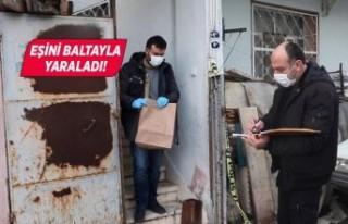 İzmir'de eşinin baltayla yaraladığı kadın...