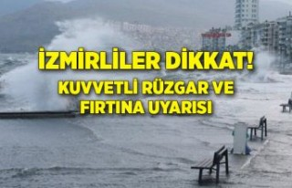 İzmir için kuvvetli rüzgar ve fırtına uyarısı