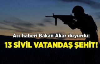 Acı haberi Bakan Akar duyurdu: 13 sivil vatandaş...