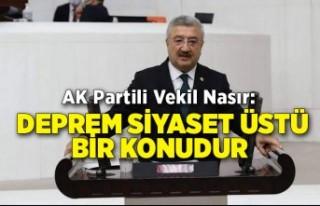 AK Partili Vekil Nasır: Deprem siyaset üstü bir...