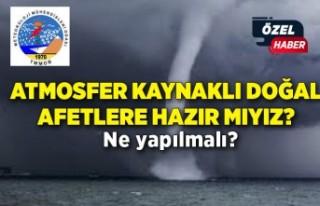 Atmosfer kaynaklı doğal afetlere hazır mıyız?