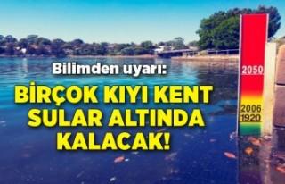 Bilimden uyarı: Birçok kıyı kent sular altında...