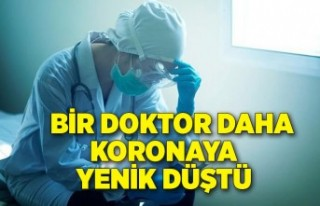 Bir doktor daha coronaya yenik düştü