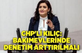 CHP'li Kılıç: Bakımevlerinde denetim arttırılmalı