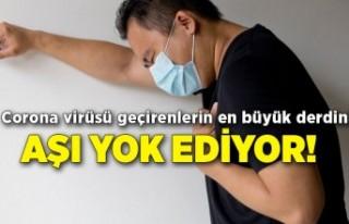 Corona virüsü geçirenlerin en büyük derdini aşı...