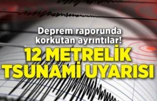 Deprem raporunda korkutan ayrıntılar! 12 metrelik...