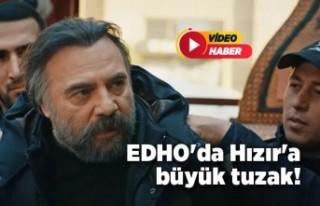 EDHO'da Hızır'a büyük tuzak!