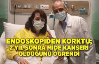 Endoskopiden korktu; 2 yıl sonra mide kanseri olduğunu...
