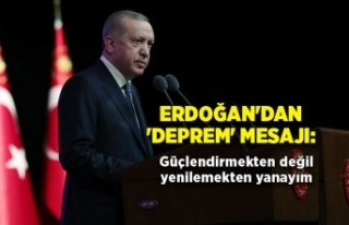 Erdoğan'dan 'deprem' mesajı: Güçlendirmekten...