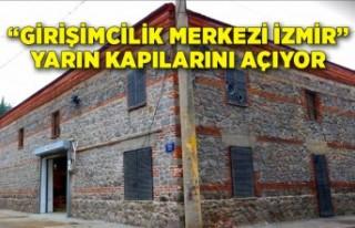 """""""Girişimcilik Merkezi İzmir"""" yarın kapılarını..."""