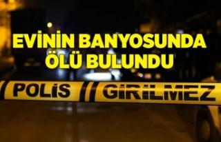 Haber alınamayan kişi evinin banyosunda ölü bulundu