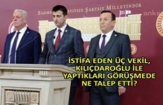 İstifa eden üç vekil, Kılıçdaroğlu ile yaptıkları...