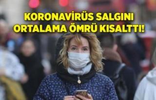 Koronavirüs salgını ortalama ömrü kısalttı!