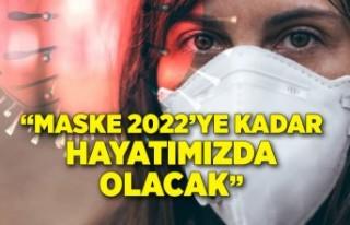 'Maske 2022'nin başına kadar hayatımızda...
