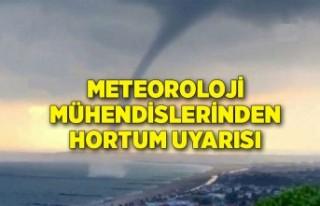 Meteoroloji mühendislerinden hortum uyarısı