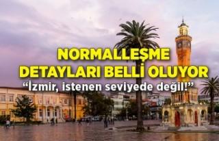 Normalleşme detayları belli oluyor: İzmir istenen...