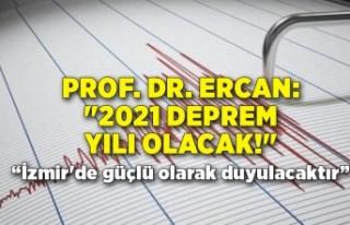 "Prof. Dr. Övgün Ahmet Ercan: ""2021 deprem yılı..."