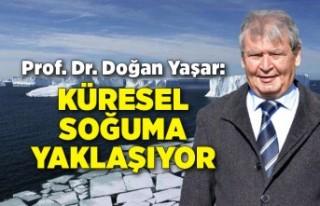 Prof. Yaşar: Küresel soğuma yaklaşıyor