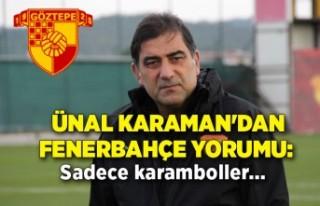 Ünal Karaman'dan Fenerbahçe yorumu: Sadece...