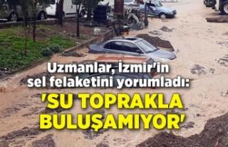 Uzmanlar, İzmir'in sel felaketini yorumladı:...