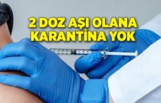 2 doz aşı olana karantina yok