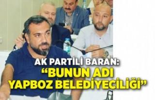 AK Partili Baran: Bunun adı yapboz belediyeciliği...