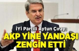 Aytun Çıray: AKP yine yandaşı zengin etti