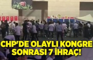 CHP'de olaylı kongre sonrası 7 ihraç!