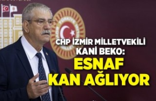 CHP İzmir Milletvekili Kani Beko: Esnaf kan ağlıyor