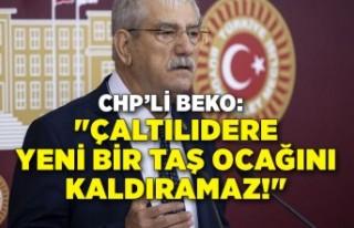 """CHP'li Beko: """"Çaltılıdere yeni bir taş..."""