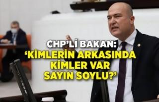CHP'li Bakan: 'Kimlerin arkasında kimler var...