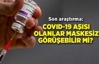 COVID-19 aşısı olanlar maskesiz görüşebilir...