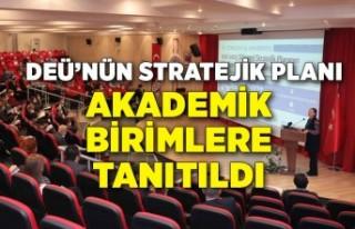 DEÜ'nün stratejik planı akademik birimlere tanıtıldı