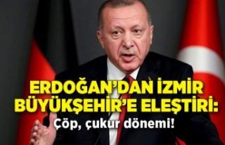 Erdoğan'dan İzmir Büyükşehir'e eleştiri:...