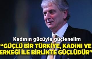 """""""Güçlü bir Türkiye, kadını ve erkeği ile..."""