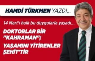 Hamdi Türkmen yazdı: Doktorlar bir kahraman, yaşamını...