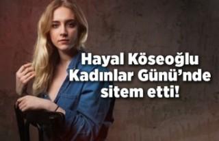 Hayal Köseoğlu 8 Mart Dünya Kadınlar Günü'nde...
